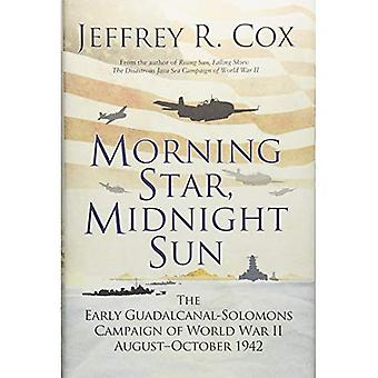 Morning Star, Midnight Sun:� The Early Guadalcanal-Solomons Campaign� of World War II August-October 1942