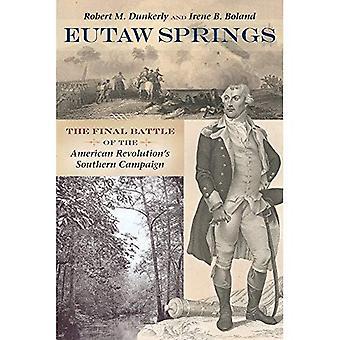 Vid Eutaw Springs: Den sista striden av den amerikanska Revolution S södra kampanjen