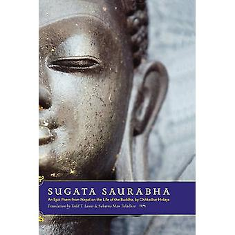 Sugata Saurabha an Epic Poem from Nepal on the Life of the Buddha by Chittadhar Hridaya by Hridaya & Chitta Dhar