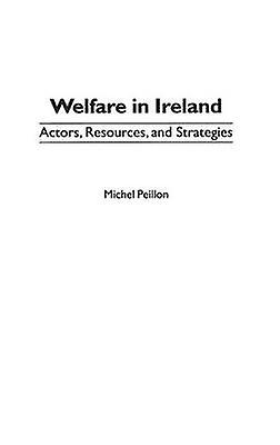 Welfare in Ireland Actors Resources and Strategies by Peillon & Michel