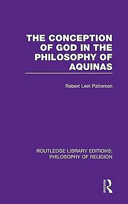 The Conception of God in the Philosophy of Aquinas by Patterson & Robert Leet