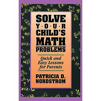 Solve Your Childs Math Problems Quick and Easy Lessons for Parents by Nordstrom & Patricia D.