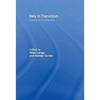 Italy in Transition Conflict and Consensus by Lange & Peter