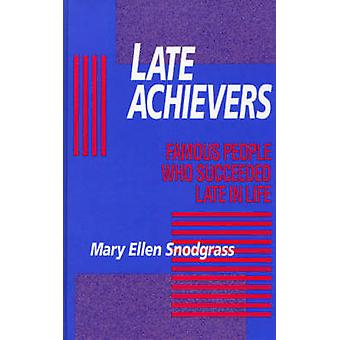 Late Achievers Famous People Who Succeeded Late in Life by Snodgrass & Mary Ellen