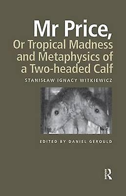 Mr Price or Tropical Madness and Metaphysics of a Two Headed Calf by Witkiewicz & Stanislaw Ignacy