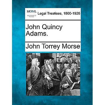 John Quincy Adams. by Morse & John Torrey