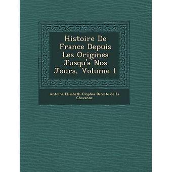 Histoire de France Depuis Les Origines Jusqua Nos Jours Volume 1 by AntoineElisabethCL Ophas Dareste De