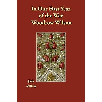 In Our First Year of the War by Wilson & Woodrow