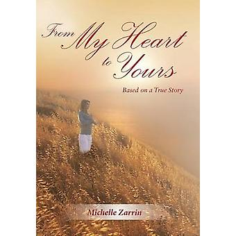 From My Heart to Yours Based on a True Story by Zarrin & Michelle