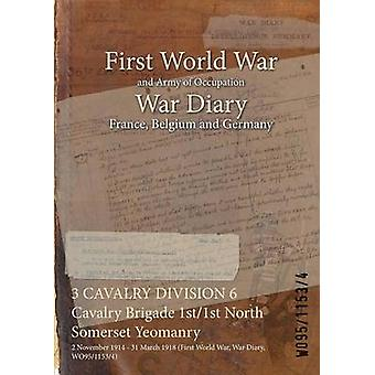 3 CAVALRY DIVISION 6 Cavalry Brigade 1st1st North Somerset Yeomanry  2 November 1914  31 March 1918 First World War War Diary WO9511534 by WO9511534