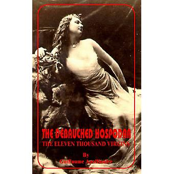 Debauched Hospodar The Eleven Thousand Virgins The by Apollinaire & Guillaume