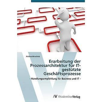 Erarbeitung Der Prozessarchitektur Fur ItGestutzte Geschaftsprozesse av Hirschleb Andrea