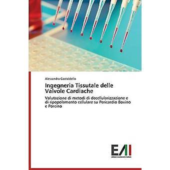 Ingegneria Tissutale Delle Valvole Cardiache by Gastaldello Alessandra