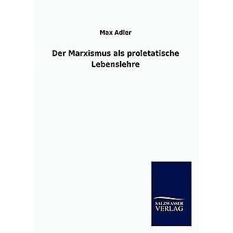 Der Marxismus als proletatische Lebenslehre by Adler & Max