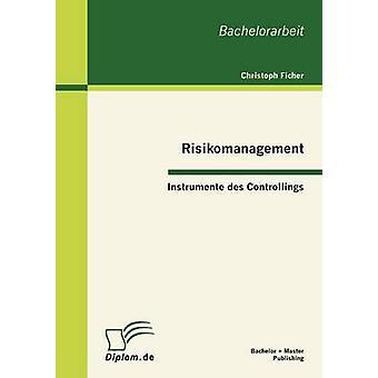 Risikomanagement Instrumente des Controllings by Ficher & Christoph