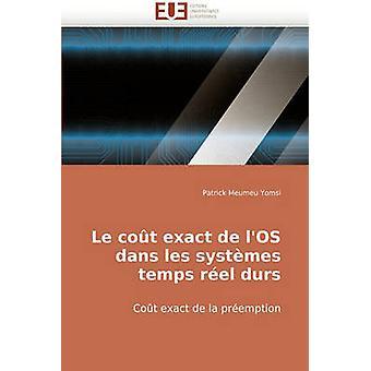 Le Cout Exact de LOs Dans Les Systemes Temps Reel Durs by Meumeu Yomsi & Patrick