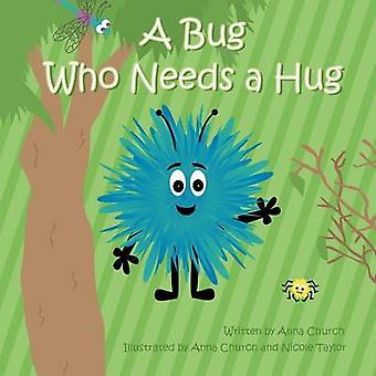 A Bug Who Needs a Hug by Anna Church - Nicole Taylor - Anna Church -