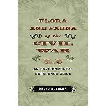Flora and Fauna of the Civil War - An Environmental Reference Guide by