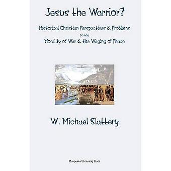 Jesus the Warrior? - Historical Christian Perspectives & Problems on t