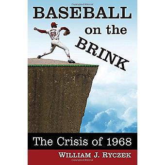 Baseball on the Brink - The Crisis of 1968 by William J. Ryczek - 9781