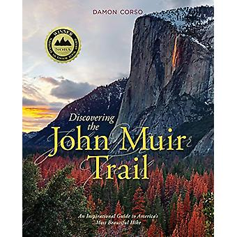 Discovering the John Muir Trail - An Inspirational Guide to America's
