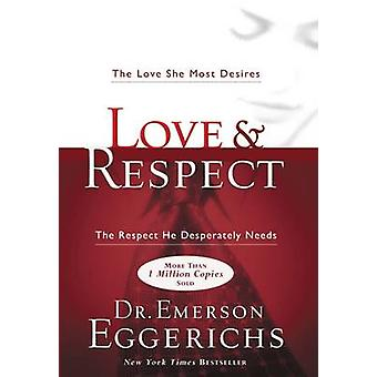 Love and Respect - The Love She Most Desires; the Respect He Desperate