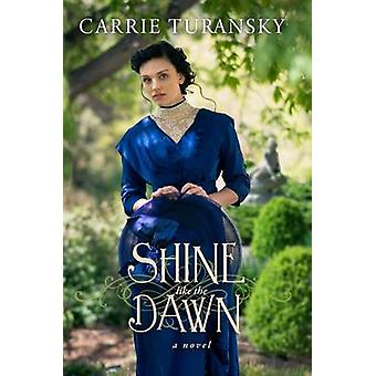 Shine Like the Dawn by Carrie Turansky - 9781601429407 Book