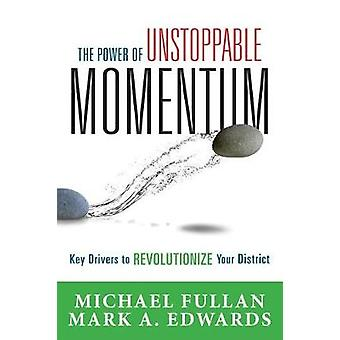 The Power of Unstoppable Momentum - Key Drivers to Revolutionize Your