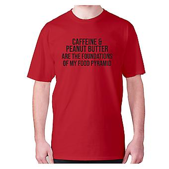Mens funny foodie t-shirt slogan tee eating hilarious - Caffeine and peanut butter are the foundations of my food pyramid