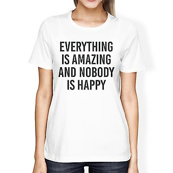 Everything Amazing Nobody Happy Girls White Tops Funny T-shirt