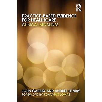 Practicebased Evidence for Healthcare by John Gabbay & Andree Le May