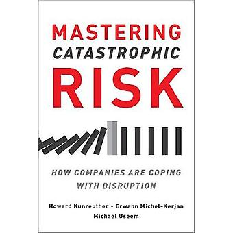 Mastering Catastrophic Risk - How Companies Are Coping with Disruption