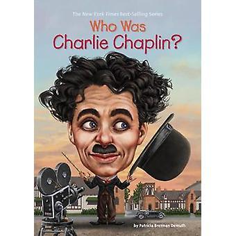 Who Was Charlie Chaplin? by Patricia Brennan Demuth - 9780448490168 B