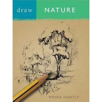 Draw Nature (4th New edition) by Moira Huntly - 9780713687804 Book