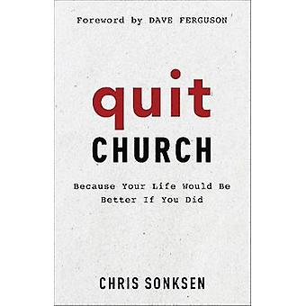 Avslutte kirken - fordi livet ville være bedre hvis du gjorde ved å avslutte Chu
