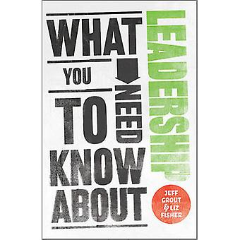 What You Need to Know About Leadership by Jeff Grout - Liz Fisher - 9
