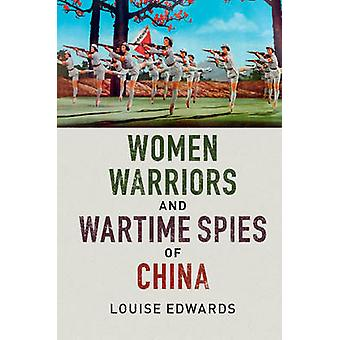Women Warriors and Wartime Spies of China by Louise Edwards - 9781316