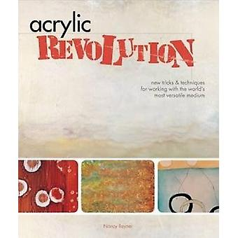 Acrylic Revolution - New Tricks and Techniques for Working with the Wo