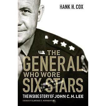 General Who Wore Six Stars - The Inside Story of John C. H. Lee by Han