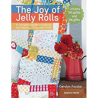 Die Freude der Jelly Rolls - eine komplette Anleitung zum Quilten und Nähen mit