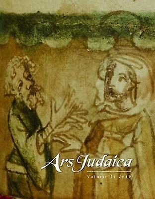 Ars Judaica - The Bar-Ilan Journal of Jewish Art - Volume 14 by Ars Ju
