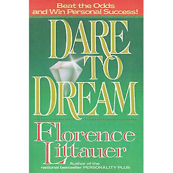Dare to Dream by Florence Littauer - 9780849990304 Book