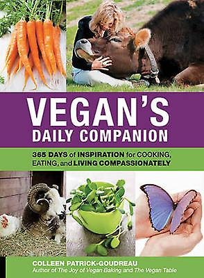 Vegan's Daily Companion - 365 Days of Inspiration for Cooking - Eating