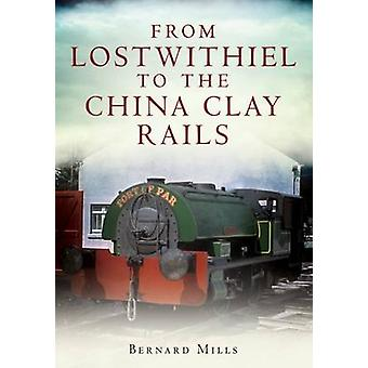 From Lostwithiel to the China Clay Rails by Bernard Mills - 978178155