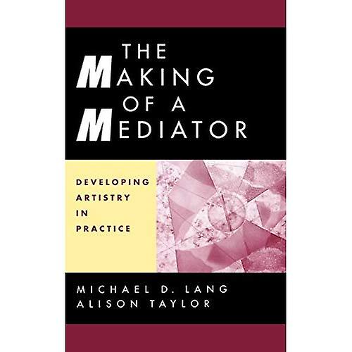 The Making of a Mediator  Developing Artistry in Practice
