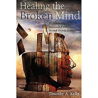 Healing the Broken Mind: Transforming America's Failed Mental Health Care System