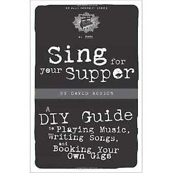 Sing for Your Supper: A DIY Guide to Playing Music, Writing Songs, and Booking Your Own Gigs (PM Press Pamphlets)