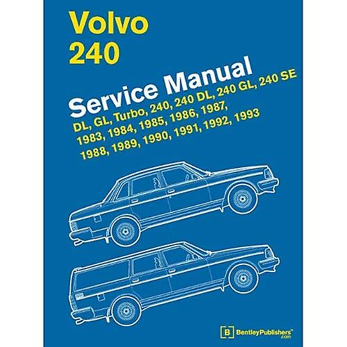 Volvo 240 Service Manual  DL, GL, Turbo, 240, 240 DL, 240 GL, 240 SE, 1983, 1984, 1985, 1986, 1987, 1988, 1989, 1990, 1991, 1992, 1993
