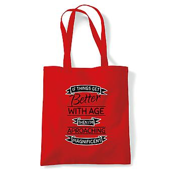 If Things Get Better with Age Then I'm Approaching Magnificent. Funny Tote |Looking Good Old Handsome Pretty Confidence | Multiple Colours Available