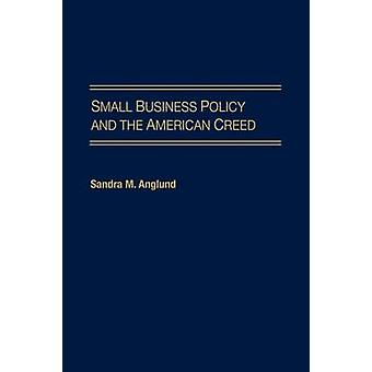 Small Business Policy and the American Creed by Anglund & Sandra M.
